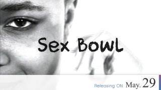 【Coming Soon】Sex Bowl