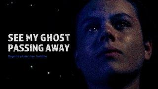 See My Ghost Passing AwayTrailer