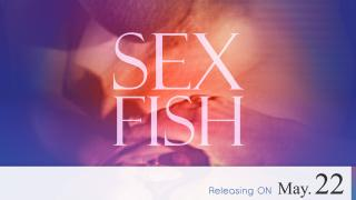 【Coming Soon】Sex Fish