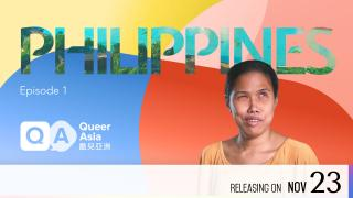 【Coming Soon】Queer Asia - Philippines: Episode 1 - Out and Proud (4 in total)